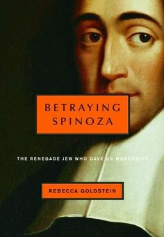 Goodreads | Betraying Spinoza: The Renegade Jew Who Gave Us Modernity by Rebecca Newberger Goldstein - Reviews, Discussion, Bookclubs, Lists