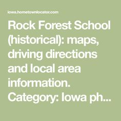Rock Forest School (historical): maps, driving directions and local area information. Category: Iowa physical, cultural and historic features; Feature Name: Rock Forest School (historical), Type: Cultural, Class: School, County: Clay, Nearest Prominent Town: Peterson, IA, FID: 1944330, Coordinates: Latitude 42.9180333 and Longitude -95.3438893.