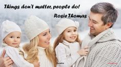 Things don't matter, people do! ― Rosie Thomas #thingdon'tmatter #peoplematter #lifequote #lifequotes