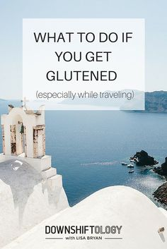 Tips and advice on what to do if you get glutened, especially while traveling. An excerpt from the book Roaming Free: A Whole Foods Approach for Traveling the World Healthy, Happy and Gluten-Free.