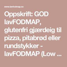 Oppskrift: GOD lavFODMAP, glutenfri gjærdeig til pizza, pitabrød eller rundstykker - lavFODMAP (Low FODMAP)