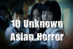 10 Best Asian Horror Movies That You Haven't Watched - Review, rating and Trailer