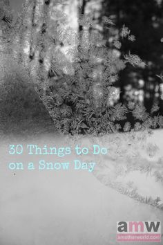 30 Things to Do on a Snow Day