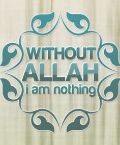 Without Allah I am nothing  Sponsor a poor child learn Quran with $10, go to FundRaising http://www.ummaland.com/s/hpnd2z