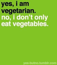 people really do think this! they always forget about things like beans & potatoes & even bread. if it's not meat, it's vegetarian friendly! or just take OUT the meat. not so hard ya'll. :-P