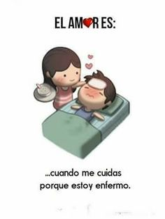 El amor es ...Cuidarte cuando estas enfermo