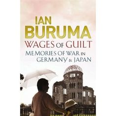 Wages of Guilt: Memories of War in Germany and Japan Wwii, Literature, Germany, Japan, Memories, Books, Literatura, Memoirs, Souvenirs