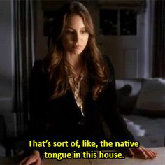 Sarcasm, the native tongue of the Hastings house! Pretty Little Liars