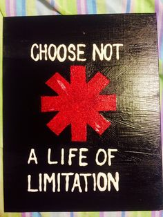 Choose not a life of limitation. Red hot chili peppers quote. #lyrics #rhcp