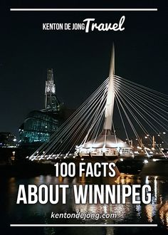 100 Facts About Winnipeg · Kenton de Jong Travel - I have been told my entire life that Winnipeg was just like Regina, but slightly larger. This gave the impression that there wasn't much to see in...