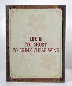 Life's Too Short To Drink Cheap Wine Metal Sign Framed On Rustic Wood, Grapes