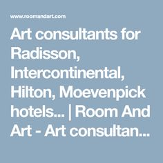 Art consultants for Radisson, Intercontinental, Hilton, Moevenpick hotels... | Room And Art - Art consultants for Radisson Hotels, Intercontinental, Hilton, Moevenpick.