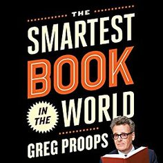 """Another must-listen from my #AudibleApp: """"The Smartest Book in the World: A Lexicon of Literacy, a Rancorous Reportage, a Concise Curriculum of Cool"""" by Greg Proops, narrated by Greg Proops."""