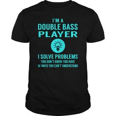 Double Bass Player I Solve Problem Job Title Shirts #gift #ideas #Popular #Everything #Videos #Shop #Animals #pets #Architecture #Art #Cars #motorcycles #Celebrities #DIY #crafts #Design #Education #Entertainment #Food #drink #Gardening #Geek #Hair #beauty #Health #fitness #History #Holidays #events #Home decor #Humor #Illustrations #posters #Kids #parenting #Men #Outdoors #Photography #Products #Quotes #Science #nature #Sports #Tattoos #Technology #Travel #Weddings #Women