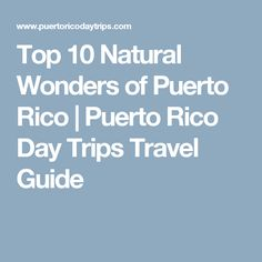 Top 10 Natural Wonders of Puerto Rico | Puerto Rico Day Trips Travel Guide