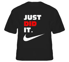 Nike Shirts with Sayings | ... Did It Funny Saying Nike Slogan Spoof Witty Humor Parody Black T Shirt