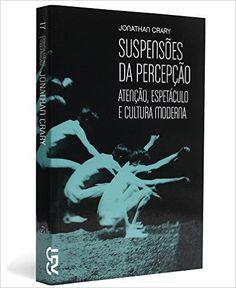 Suspensões da Percepção - Coleção Cinema, Teatro e Modernidade - Livros na Amazon.com.br