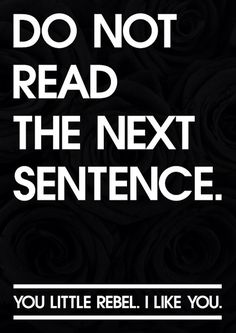 Do not read the next sentence ... - Click image to find more Quotes Pinterest pins