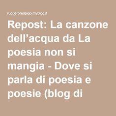 Repost: La canzone dell'acqua da La poesia non si mangia - Dove si parla di poesia e poesie (blog di Irene Marchi) | Ruggero Respigo - MilanoRuggero Respigo – Milano