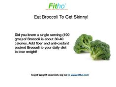 Eat Broccoli and get skinny!