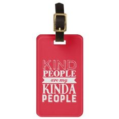Inspirational Quote Kind People My Kinda People Bag Tag - love quote quotes gift idea diy special design