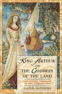 King Arthur and the Goddess of the Land: The Divine Feminine in the Mabinogion (Paperback)  By: Caitlin Matthews (Author)