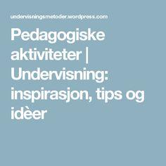 Pedagogiske aktiviteter   Undervisning: inspirasjon, tips og idèer