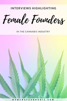 Read Interviews Highlighting Female Founders in the Cannabis Industry // Women of Cannabiz