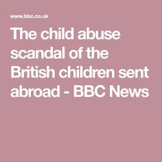 The child abuse scandal of the British children sent abroad - BBC News