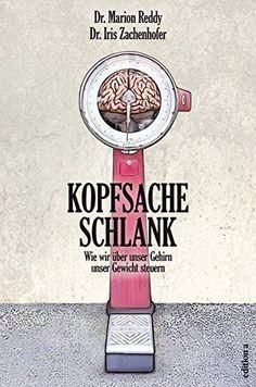 Kopfsache Schlank: Wie Deine Gedanken Dein Gewicht steuern. Exklusiver Gastbeitrag von Dr. Iris Zachenhofer, Neurochirurgin und Psychologin.