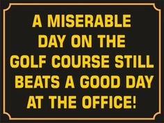 A miserable day on the golf course still beats a good day at the office - Acrylic Key Ring - http://robsemporium.com/product/a-miserable-day-on-the-golf-course-still-beats-a-good-day-at-the-office-acrylic-key-ring/