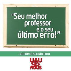 É importante aprender com cada erro. #frases #uaugomais