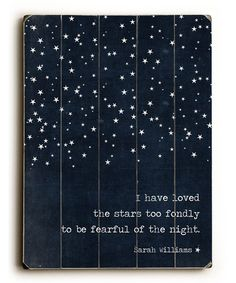 {i have loved the stars too fondly to be fearful of the night}
