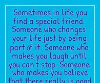 Sometimes In Life You Find A Special Friend, Someone Who Changes Your Life By Just Being Part Of It