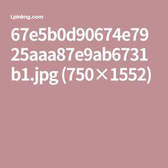 67e5b0d90674e7925aaa87e9ab6731b1.jpg (750×1552)
