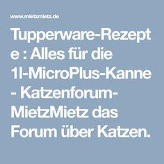 Tupperware-Rezepte : Alles für die 1l-MicroPlus-Kanne - Katzenforum- MietzMietz das Forum über Katzen.