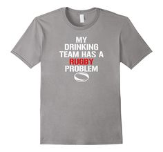 My Drinking Team Has A Rugby Problem Funny Drinking T-Shirts