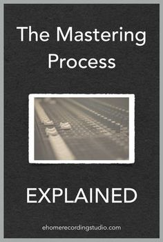 The Mastering Process EXPLAINED http://ehomerecordingstudio.com/audio-music-mastering/
