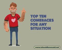 Amazing top ten comeback lists for any situation www.ishouldhavesaid.net