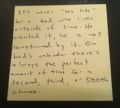 """""""It's never 'too late'""""  First: I love Jon Acuff's blog """"Stuff Christians Like""""    Second:  I love what this post-it note says."""