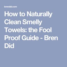 How to Naturally Clean Smelly Towels: the Fool Proof Guide - Bren Did