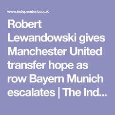 Robert Lewandowski gives Manchester United transfer hope as row Bayern Munich escalates | The Independent