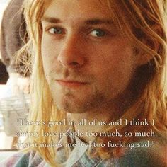 Kurt Cobain Quote im going to have our kids listen to him his music lives on .....
