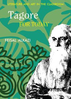 Tagore for Today: Literature and art in the classroom by Feisal Alkazi