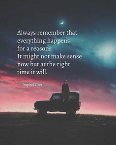 Always remember that everything happens for a reason..