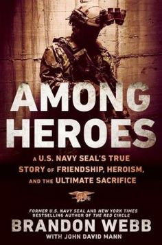 The Hardcover of the Among Heroes: A U. Navy SEAL's True Story of Friendship, Heroism, and the Ultimate Sacrifice by Brandon Webb, John David Mann Brandon Webb, New Books, Books To Read, Us Navy Seals, Success Principles, Love Reading, Nonfiction Books, Along The Way, Memoirs