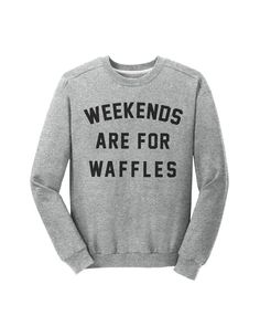 Weekends Are For Waffles.