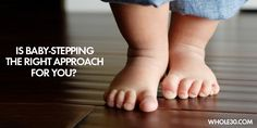 The Pros and Cons of Baby-Stepping