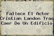 http://tecnoautos.com/wp-content/uploads/imagenes/tendencias/thumbs/fallece-el-actor-cristian-landon-tras-caer-de-un-edificio.jpg Cristian Landon. Fallece el actor Cristian Landon tras caer de un edificio, Enlaces, Imágenes, Videos y Tweets - http://tecnoautos.com/actualidad/cristian-landon-fallece-el-actor-cristian-landon-tras-caer-de-un-edificio/