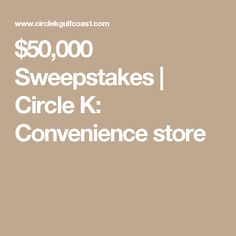 $50,000 Sweepstakes |      Circle K: Convenience store Gadget News, New Gadgets, Convenience Store, Convinience Store
